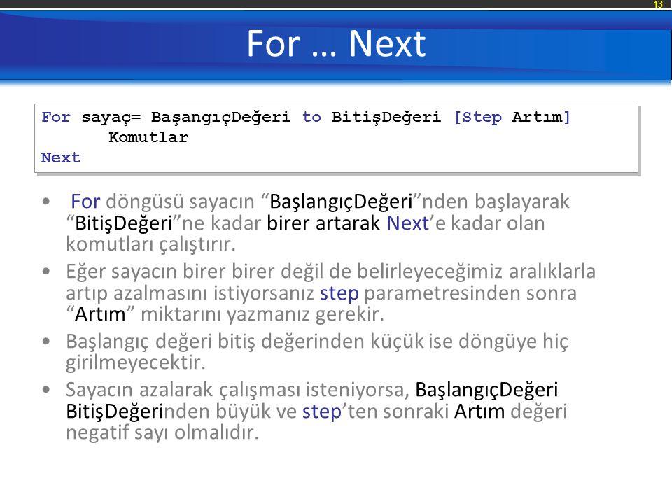 For … Next For sayaç= BaşangıçDeğeri to BitişDeğeri [Step Artım] Komutlar. Next.